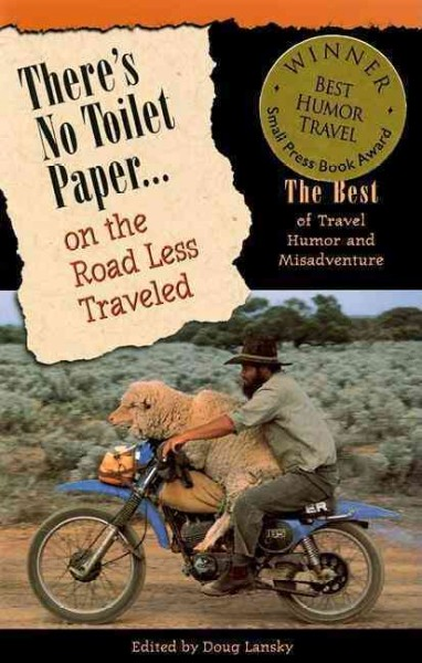 There's No Toilet Paper on the Road Less Traveled: The Best Travel Humor and Misadventure (Travelers' Tales Guides) cover