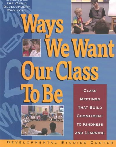 Ways We Want Our Class to Be: Class Meetings That Build Commitment to Kindness and Learning cover