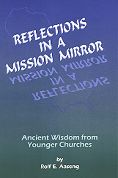 Reflections in a Mission Mirror: ient Wisdom from Younger Churches