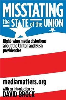 Misstating the State of the Union: Right-wing Media Distortions About the Clinton and Bush Presidencies cover