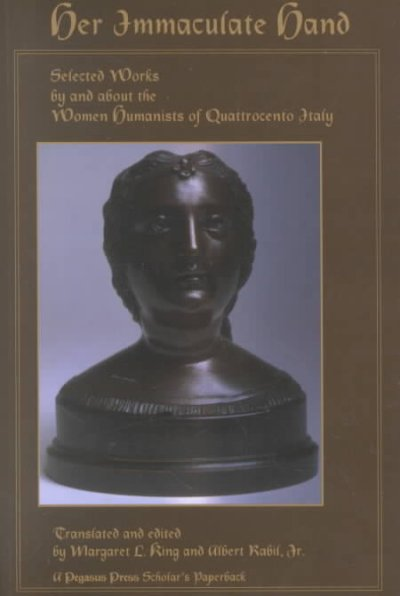 Her Immaculate Hand: Selected Works by and About the Women Humanists of Quattrocento Italy cover