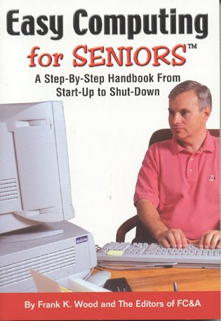 Easy Computing for Seniors (tm): A Step-by-Step Handbook From Startup to Shutdown
