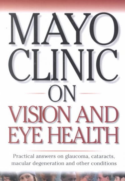 Mayo Clinic On Vision And Eye Health: Practical Answers on Glaucoma, Cataracts, Macular Degeneration & Other     Conditions (Mayo Clinic on Health) cover