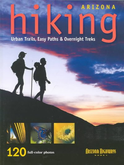 Arizona Hiking: Urban Trails, Easy Paths and Overnight Treks cover