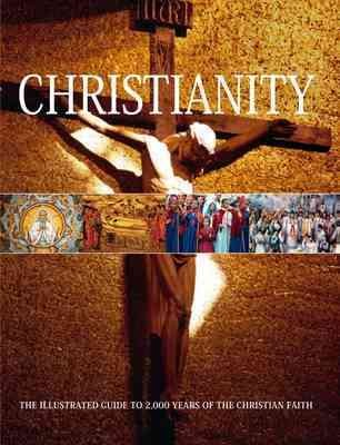 Christianity: The Illustrated Guide to 2,000 Years of the Christian Faith cover