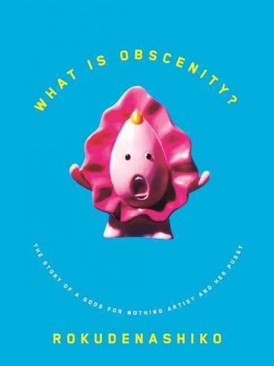 What is Obscenity?: The Story of a Good For Nothing Artist and her Pussy cover