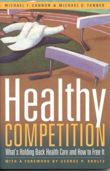 Healthy Competition: What's Holding Back Health Care and How to Free It cover