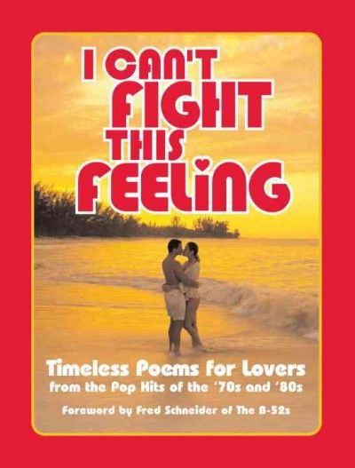 I Can't Fight This Feeling: Timeless Poems for Lovers, from the Pop Hits of the '70s and '80s-- cover