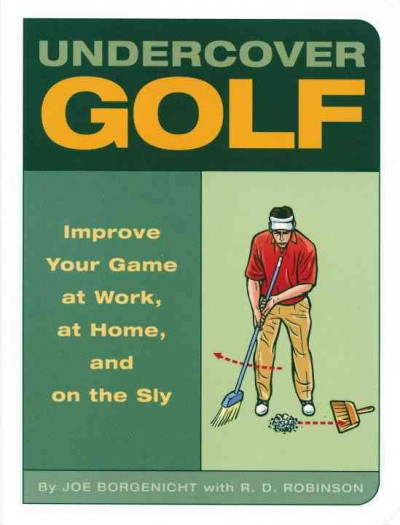 Undercover Golf: An Off-the Links Guide to Improving Your Game - at Work, at Home, and on the Sly cover
