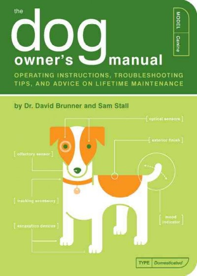 The Dog Owner's Manual: Operating Instructions, Troubleshooting Tips, and Advice on Lifetime Maintenance cover