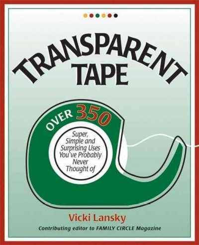 Transparent Tape: Over 350 Super, Simple, and Surprising Uses You've Probably Never Thought Of cover