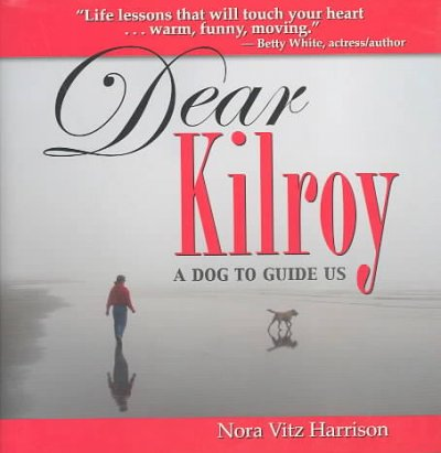 Dear Kilroy: A Dog to Guide Us (Capital Ideas) cover