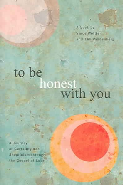 To Be Honest With You: A Journey of Certainty and Skepticism through the Gospel of Luke cover
