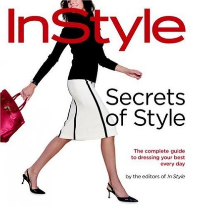 In Style: Secrets of Style: The Complete Guide to Dressing Your Best Every Day cover
