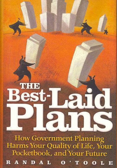 The Best-Laid Plans: How Government Planning Harms Your Quality of Life, Your Pocketbook, and Your Future cover