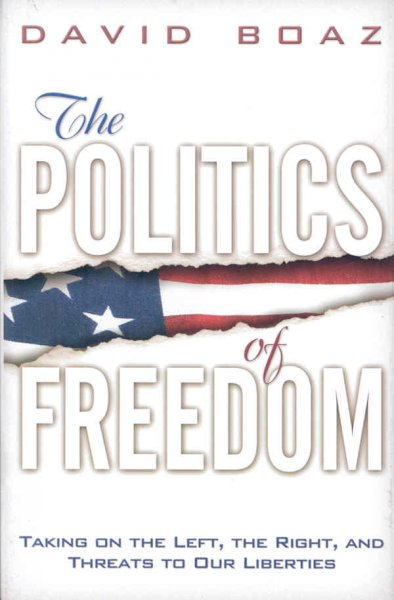 The Politics of Freedom: Taking on The Left, The Right and Threats to Our Liberties cover
