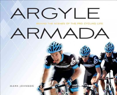 Argyle Armada: Behind the Scenes of the Pro Cycling Life cover