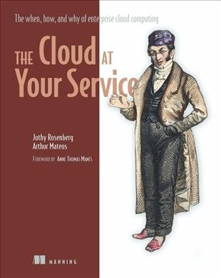 The Cloud at Your Service: The When, How, and Why of Enterprise Cloud Computing cover