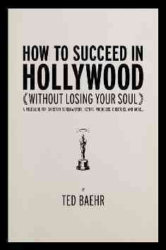 How to Succeed in Hollywood (Without Losing Your Soul): A Field Guide for Christian Screenwriters, Actors, Producers, Directors, and More cover