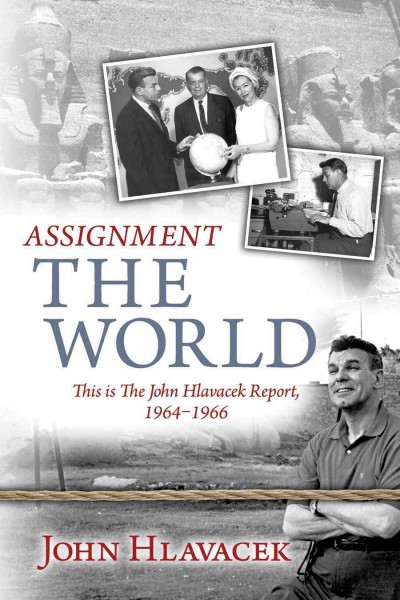 Assignment The World: This is The John Hlavacek Report, 1964-1966 cover