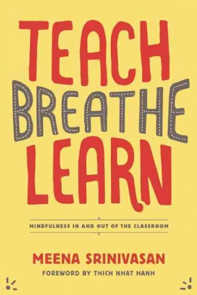 Teach, Breathe, Learn: Mindfulness in and out of the Classroom cover