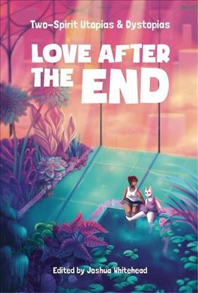 Love After the End: Two-Spirit Utopias and Dystopias cover