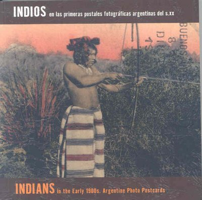 Indians In Argentinian Photographic Postcards of the 20th Century cover