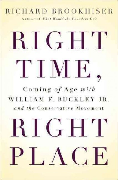 Right Time, Right Place: Coming of Age with William F. Buckley Jr. and the Conservative Movement cover