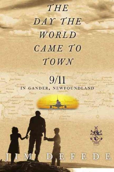 The day the world came to town : 9/11 in Gander, Newfoundland