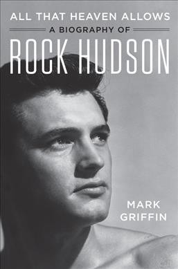 All that heaven allows : a biography of Rock Hudson