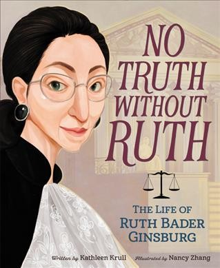 No truth without Ruth : the life of Ruth Bader Ginsburg