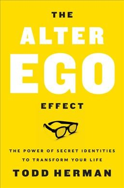 The alter ego effect : the power of secret identities to transform your life