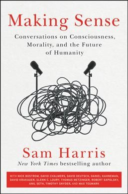 Making sense : conversations on consciousness, morality, and the future of humanity