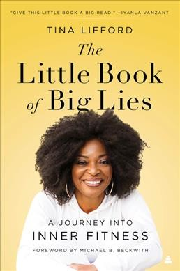 The little book of big lies : a journey into inner fitness