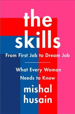 The skills : from first job to dream job- : what every woman needs to know