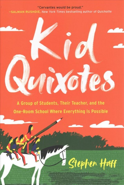 Kid Quixotes : a group of students, their teacher, and the one-room school where everything is possible