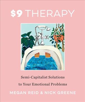 $9 therapy : semi-capitalist solutions to your emotional problems