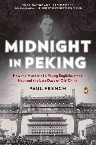 Midnight in Peking : how the murder of a young Englishwoman haunted the last days of old China