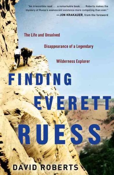 Finding Everett Ruess : the life and unsolved disappearance of a legendary wilderness explorer