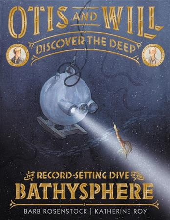 Otis and Will discover the deep : the record-setting dive of the Bathysphere