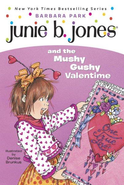 Junie B. Jones. #14 : Junie B. Jones and the mushy gushy valentime [i.e. valentine]