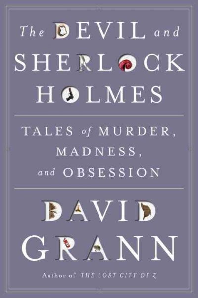 The devil and Sherlock Holmes : tales of murder, madness, and obsession