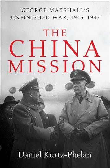 The China mission : George Marshall's unfinished war, 1945-1947