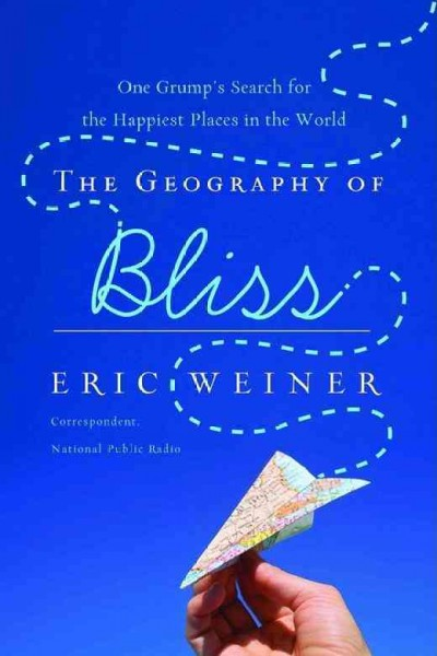 The geography of bliss : one grump's search for the happiest places in the world