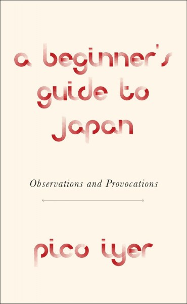 A beginner's guide to Japan : observations and provocations