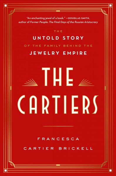 The Cartiers : the untold story of the family behind the jewelry empire