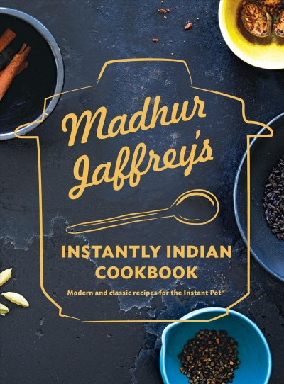Madhur Jaffrey's instantly Indian cookbook : modern and classic recipes for the Instant Pot