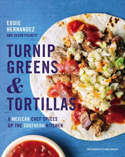 Turnip greens & tortillas : a Mexican chef spices up the Southern kitchen