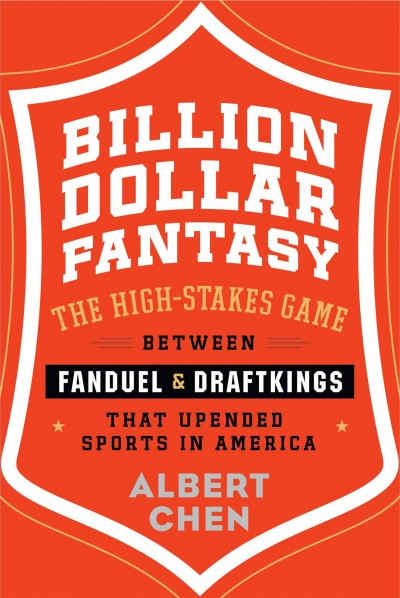 Billion dollar fantasy : the high-stakes game between FanDuel and DraftKings that upended sports in America