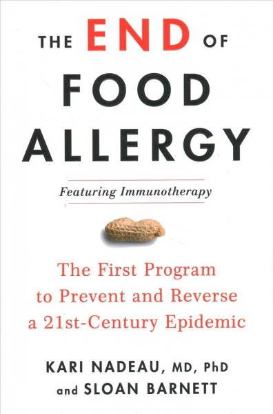 The end of food allergy : the first program to prevent and reverse a 21st century epidemic